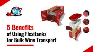 Benefits of Using Flexitanks for Bulk Wine Transport