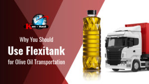 Why You Should Use Flexitank for Olive Oil Transportation
