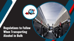 Regulations to Follow When Transporting Alcohol in Bulk