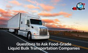 Questions to Ask Food-Grade Liquid Bulk Transportation Companies