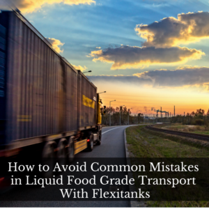 Liquid Food Grade Transport With Flexitanks
